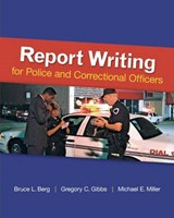 Report Writing for Police and Correctional Officers | Berg, Bruce L. ; Gibbs, Gregory ; Miller, Michael E. |