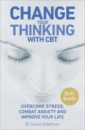 Change Your Thinking with CBT | Sarah Edelman |