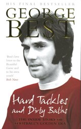 Hard Tackles and Dirty Baths | George Best |