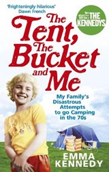 Tent, the Bucket and Me | Emma Kennedy |