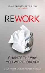Rework: change the way you work forever | David Jason Fried Heinemeier Hansson |