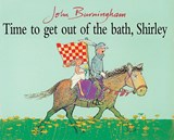 Time to Get Out of Bath, Shirley | John Burningham |