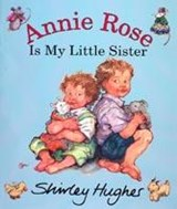 Annie Rose Is My Little Sister | Shirley Hughes |
