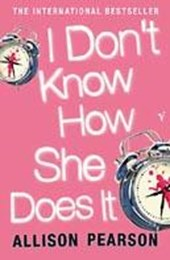 I Don't Know How She Does It | Allison Pearson |