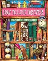 How To Live Forever | Colin Thompson |