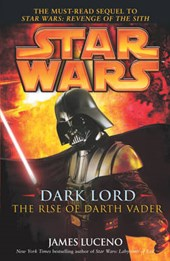 Star Wars: Dark Lord - The Rise of Darth Vader | James Luceno |