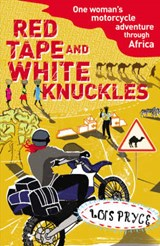Red Tape and White Knuckles | Lois Pryce |