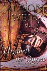 Elizabeth, The Queen | Alison Weir |