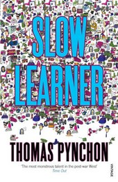 Slow Learner | Thomas Pynchon |