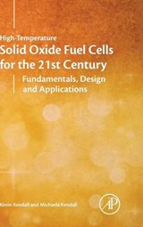High-Temperature Solid Oxide Fuel Cells for the 21st Century | Kevin Kendall; Michaela Kendall |