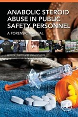 Anabolic Steroid Abuse in Public Safety Personnel | Turvey, Brent E. ; Crowder, Stan |