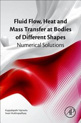Fluid Flow, Heat and Mass Transfer at Bodies of Different Shapes | Vajravelu, Kuppalapalle ; Mukhopadhyay, Swati |