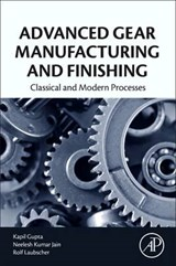 Advanced Gear Manufacturing and Finishing | Gupta, Kapil ; Jain, Neelesh Kumar ; Laubscher, Rudolph |