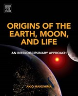 Origins of the Earth, Moon, and Life | Akio Makishima |