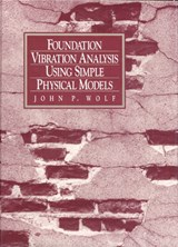 Foundation Vibration Analysis Using Simple Physical Models | John P. Wolf |