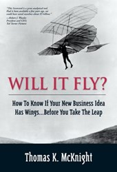 Will It Fly? How to Know if Your New Business Idea Has Wings...Before You Take the Leap