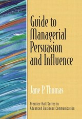 Guide to Managerial Persuasion and Influence | Jane Thomas |