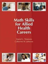 Math Skills for Allied Health Careers | Timmons, Daniel L.; Johnson, Catherine W. |