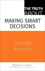 The Truth about Making Smart Decisions | Robert E. Gunther |