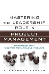 Mastering the Leadership Role in Project Management | Alexander Laufer |