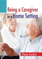Being a Caregiver in a Home Setting | Elana Zucker |