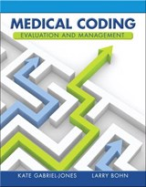 Medical Coding Evaluation and Management | Gabriel-Jones, Kate ; Bohn, Larry, Ph.D. |