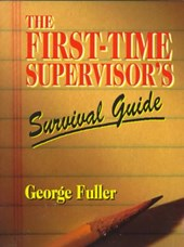 First-Time Supervisor's Survival Guide | George Fuller |