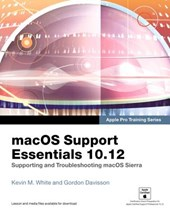 macOS Support Essentials 10.12 - Apple Pro Training Series: Supporting and Troubleshooting macOS Sierra 1/e