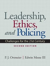 Leadership, Ethics and Policing | Ortmeier, P. J., Ph.D. ; Meese, Edwin, Iii |