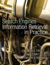 Search Engines Information Retrieval in Practice | Croft, W. Bruce ; Metzler, Donald ; Strohman, Trevor |