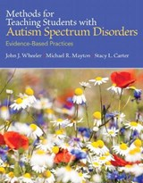 Methods for Teaching Students With Autism Spectrum Disorders | Wheeler, John J. ; Mayton, Michael R. ; Carter, Stacy L. |