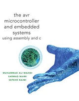 The AVR Microcontroller and Embedded Systems | Mazidi, Muhammad Ali ; Naimi, Sarmad ; Naimi, Sepehr |