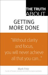 The Truth About Getting More Done