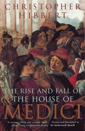 Rise and Fall of the House of Medici | Christopher Hibbert |