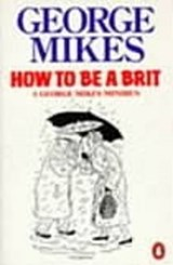 How to be a Brit | George Mikes |