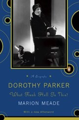 Dorothy Parker, What Fresh Hell Is This? | Marion Meade |