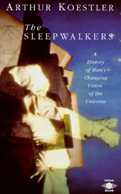 The Sleepwalkers | Arthur Koestler |