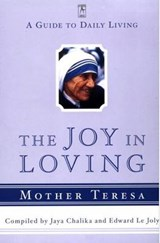 The Joy in Loving | Teresa, Mother ; Chaliha, Jaya ; Le Joly, Edward |
