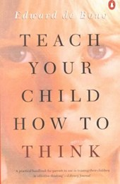 Teach Your Child How to Think | Edward De Bono |