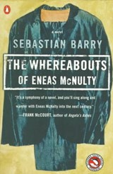 The Whereabouts of Eneas McNulty | Sebastian Barry |