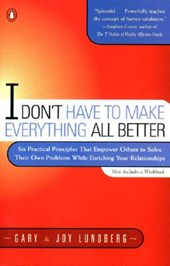 I Don't Have to Make Everything All Better | Gary B. Lundberg |