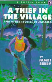 A Thief in the Village and Other Stories | James Berry |