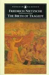 The Birth of Tragedy | Friedrich Wilhelm Nietzsche |