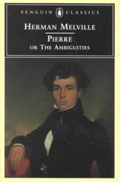 Pierre, Or, the Ambiguities | Herman Melville |