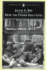 How the Other Half Lives | Riis, Jacob A. ; Sante, Luc |