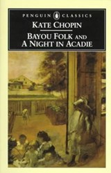 Bayou Folk and a Night in Acadie | Kate Chopin |
