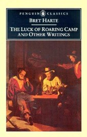 The Luck of Roaring Camp and Other Writings | Bret Harte |