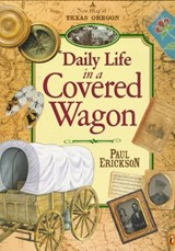 Daily Life in a Covered Wagon | Paul Erickson |