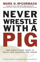 Never Wrestle with a Pig and Ninety Other Ideas to Build Your Business and Career