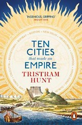 Ten Cities that Made an Empire | Tristram Hunt |